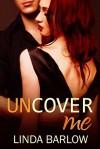 Uncover Me - Linda Barlow