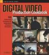Digital Video Production Cookbook - Chris Kenworthy, Ilex Press Ltd. Staff