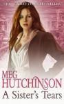 A Sister's Tears. Meg Hutchinson - Meg Hutchinson
