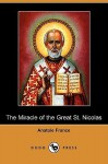 The Miracle of the Great St. Nicolas (Dodo Press) - Anatole France, J. Lewis May, D.B. Stewart