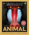 Animal: The Definitive Visual Guide - David Burnie, Don E. Wilson, The Smithsonian Institution