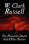 The Phantom Death and Other Stories - W. Clark Russell