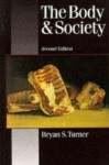 The Body and Society: Explorations in Social Theory - Bryan S. Turner