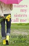 Names My Sisters Call Me - Megan Crane