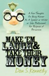 Make 'Em Laugh & Take Their Money: A Few Thoughts On Using Humor As A Speaker or Writer or Sales Professional For Purposes of Persuasion - Dan S. Kennedy