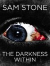 The Darkness Within - Sam Stone
