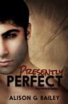 Presently Perfect - Alison G. Bailey