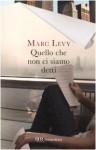 Quello Che Non Ci Siamo Detti - Marc Levy, Valeria Pazzi