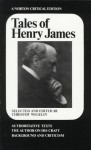 Tales of Henry James: The Texts of the Stories, the Author on His Craft, Background and Criticism - Henry James, Christof (Ed.) Wegelin, Christof Weglin