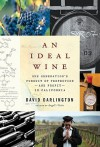 An Ideal Wine: One Generation's Pursuit of Perfection - and Profit - in California - David Darlington