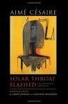 Solar Throat Slashed: The Unexpurgated 1948 Edition (Wesleyan Poetry Series) - Aimé Césaire, A. James Arnold, Clayton Eshleman