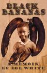 Black Bananas - Bob White