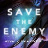 Save the Enemy - Arin Greenwood, Neil Oliver