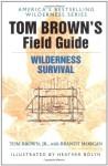 Tom Brown's Field Guide to Wilderness Survival - Tom Brown Jr., Heather Bolyn, Brandt Morgan