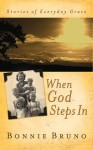 When God Steps In: Stories of Everyday Grace - Bonnie Bruno