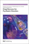 Drug Discovery and Medicinal Chemistry for Psychiatric Disorders (RSC Drug Discovery) - Zoran Rankovic, Richard Hargreaves, Matilda Bingham, David E. Thurston, David P. Rotella, David Fox, Salvatore Guccione, Ana Martinez, Robin Ganellin, David Michelson, Royal Society of Chemistry, Eric J. Nestler