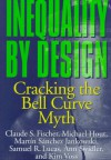 Inequality by Design: Cracking the Bell Curve Myth - Claude S. Fischer, Michael Hout