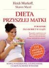 Heidi Murkoff, Sharon Mazel. Dieta przyszłej matki. - Heidi E. Murkoff, Sharon Mazel