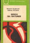 Sercu na ratunek - Andrzej Szczeklik, Ryszard Witold Gryglewski