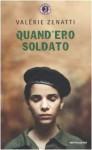 Quand'ero soldato - Valérie Zenatti, Paolina Baruchello