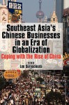 Southeast Asia's Chinese Businesses in an Era of Globalization - Leo Suryadinata, Suryadinata Leo