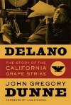 Delano: The Story of the California Grape Strike - John Gregory Dunne