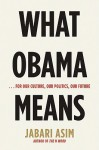 What Obama Means: ...for Our Culture, Our Politics, Our Future - Jabari Asim