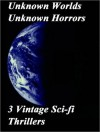 Unknown Worlds Unknown Horrors: 3 Vintage Sci-Fi Thrillers - F.L. Wallace, Basil Wells, James Blish, Chet Dembeck