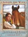Blackwater Creek (Saddle The Wind) - Deborah Kent