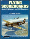 Flying Scoreboards: Aircraft Mission & Kill Markings Aircraft Specials Series (6061) - Ernest R. McDowell