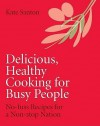Delicious Healthy Cooking for Busy People: No-Fuss Recipes for a Nation on the Move. Mandy Francis, Kate Cook - Mandy Francis, Jamie Oliver