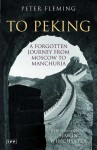 To Peking: A Forgotten Journey from Moscow to Manchuria - Peter Fleming