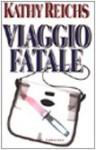 Viaggio fatale - Kathy Reichs, Alessandra Emma Giagheddu