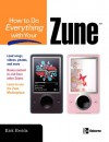 How to Do Everything with Your Zune - Rick Broida