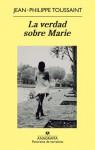 La verdad sobre Marie - Jean-Philippe Toussaint, Javier Albiñana