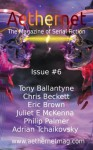 Aethernet Magazine Issue 6 - Tony Ballantyne, Chris Beckett, Eric Brown, Juliet E. McKenna, Philip Palmer, Adrian Tchaikovsky, Barbara Ballantyne