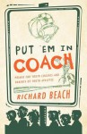 Put 'em in Coach: Primer for Youth Coaches and Parents of Youth Athletes - Richard Beach