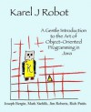 Karel J Robot: A Gentle Introduction to the Art of Object-Oriented Programming in Java - Joseph Bergin, Jim Roberts, Mark Stehlik, Richard Pattis