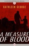 A Measure of Blood (Richard Christie) - Kathleen George