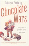 Chocolate Wars: From Cadbury to Kraft - 200 Years of Sweet Success and Bitter Rivalry - Deborah Cadbury