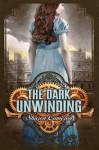The Dark Unwinding (The Dark Unwinding #1) - Sharon Cameron