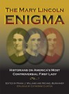 The Mary Lincoln Enigma: Historians on America's Most Controversial First Lady - Frank Williams, Michael Burkhimer, Stephen Berry, Brian R. Dirck, Kenneth J. Winkle, Jason Emerson, Richard W. Etulain, Harold Holzer, Richard Lawrence Miller, Douglas L. Wilson, Wayne C. Temple, Donna McCreary, Catherine Clinton, Dr. James S Brust MD