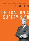 Delegation and Supervision: The Brian Tracy Success Library (Audio) - Brian Tracy, Author
