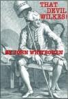 That Devil Wilkes! - John Whitbourn
