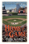 Home of the Game: The Story of Camden Yards - Thom Loverro