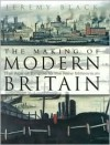 The Making of Modern Britain: The Age of Empire to the New Millennium - Jeremy Black