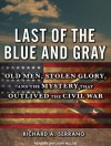 Last of the Blue and Gray: Old Men, Stolen Glory, and the Mystery That Outlived the Civil War - Richard A. Serrano, Dan Miller