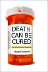 Death Can Be Cured: And 99 Other Medical Hypotheses (Hardcover - June 2008) (June 2008) - Roger Dobson