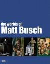 The Worlds of Matt Busch - Matt Busch