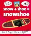 Snow+shoe=snowshoe - Amanda Rondeau
